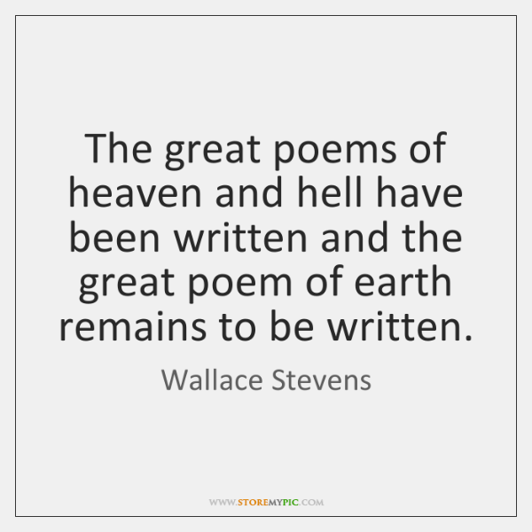 The great poems of heaven and hell have been written and the ...
