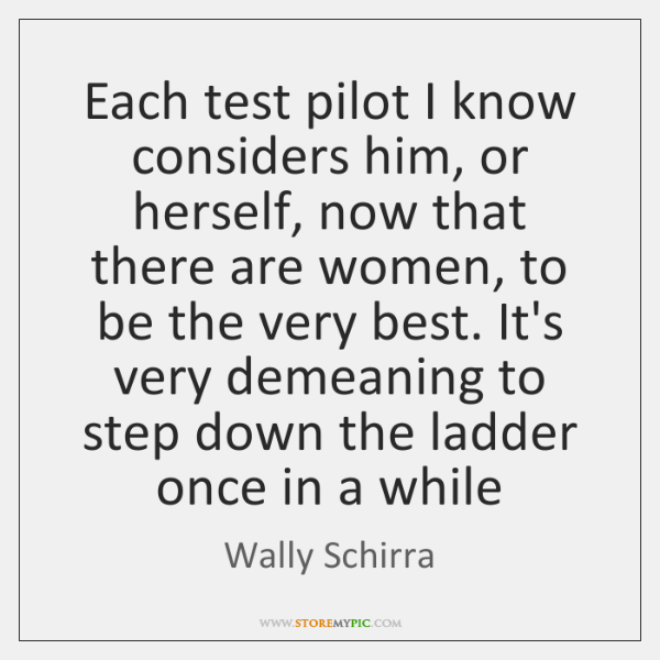 Each test pilot I know considers him, or herself, now that there ...