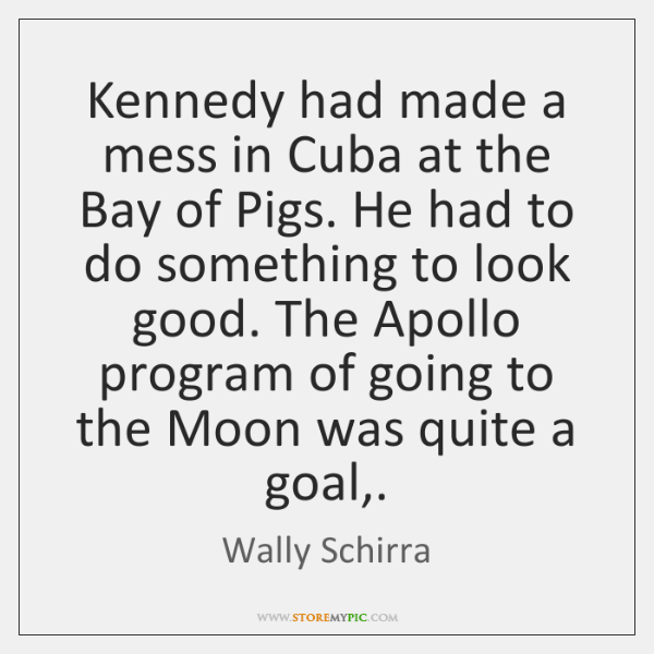 Kennedy had made a mess in Cuba at the Bay of Pigs. ...