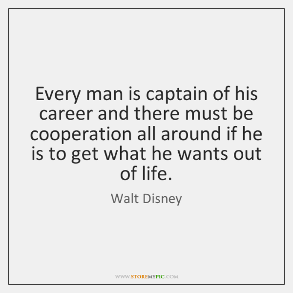Every man is captain of his career and there must be cooperation ...