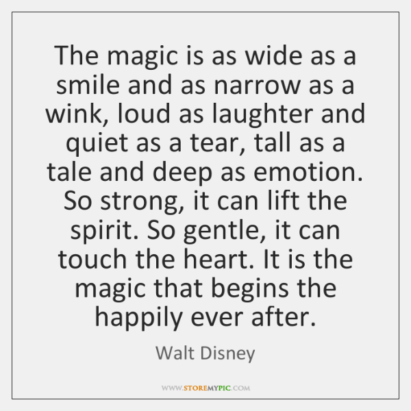 The magic is as wide as a smile and as narrow as ...