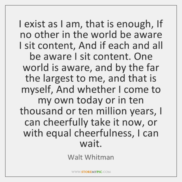 I exist as I am, that is enough, If no other in ...