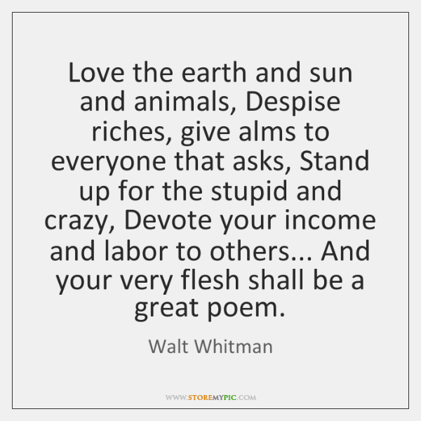 Walt Whitman Quotes Love: Love The Earth And Sun And Animals, Despise Riches, Give