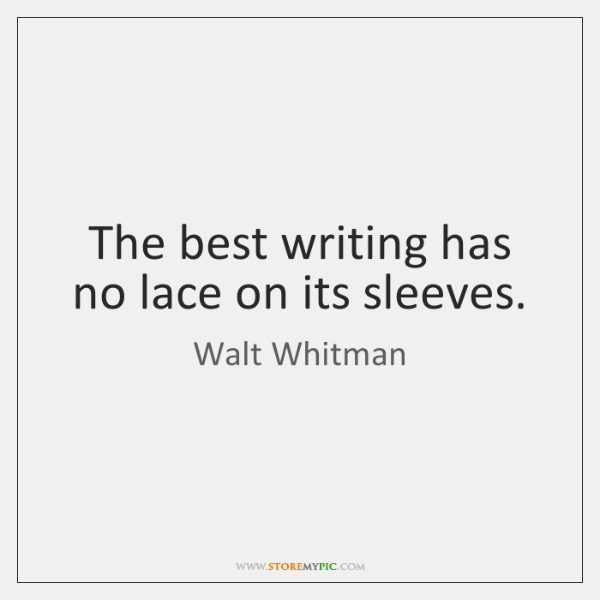 The best writing has no lace on its sleeves.