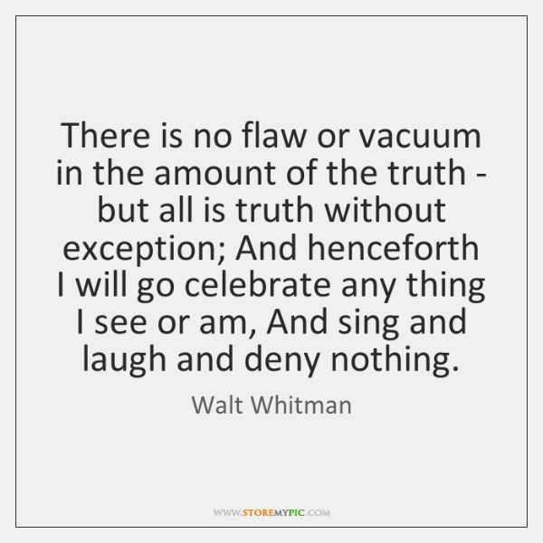 There is no flaw or vacuum in the amount of the truth ...
