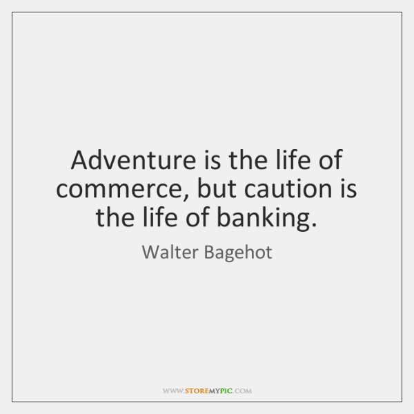 Adventure is the life of commerce, but caution is the life of ...