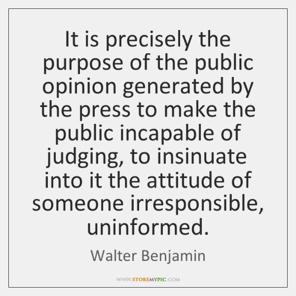 It is precisely the purpose of the public opinion generated by the ...