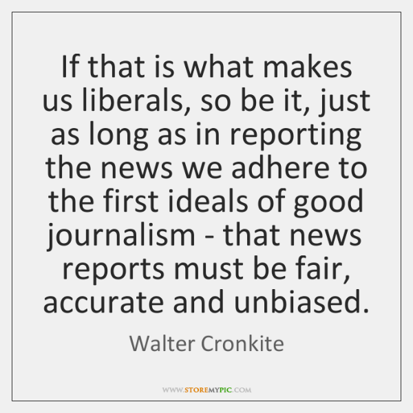 If that is what makes us liberals, so be it, just as ...