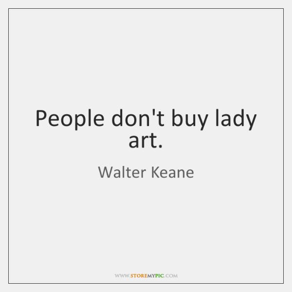 People don't buy lady art.