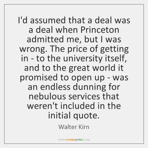 I'd assumed that a deal was a deal when Princeton admitted me, ...