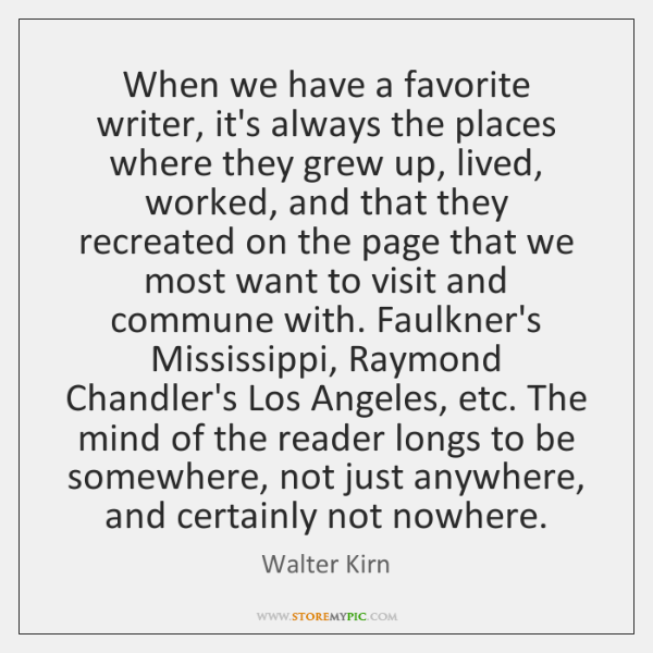 When we have a favorite writer, it's always the places where they ...
