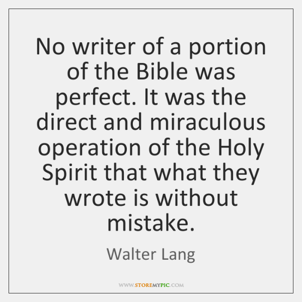 No writer of a portion of the Bible was perfect. It was ...