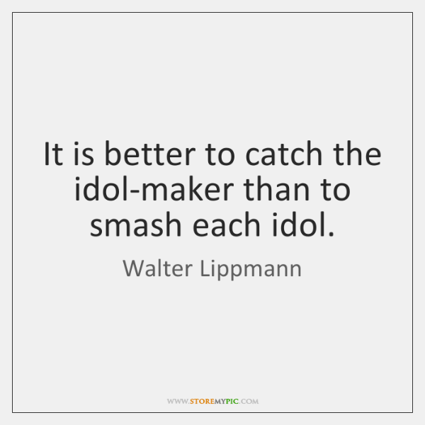 It is better to catch the idol-maker than to smash each idol.