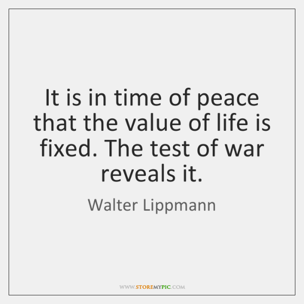 It is in time of peace that the value of life is ...
