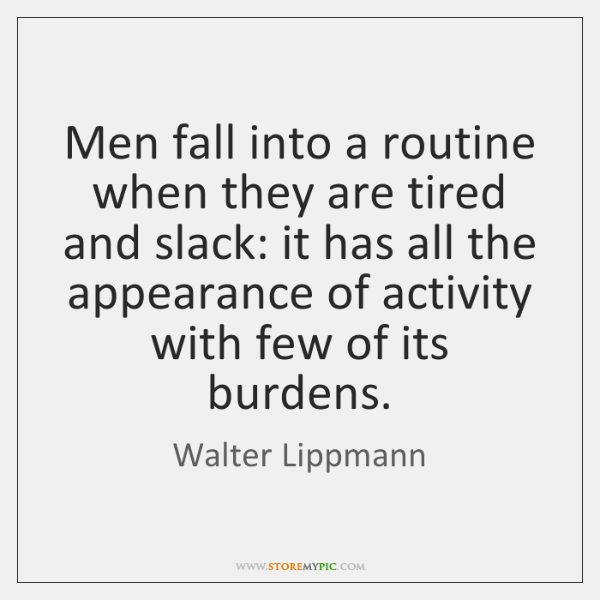 Men fall into a routine when they are tired and slack: it ...