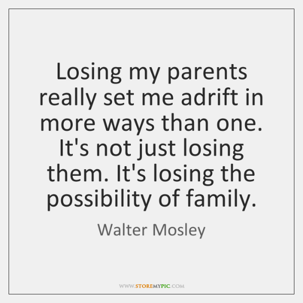 Losing my parents really set me adrift in more ways than one. ...