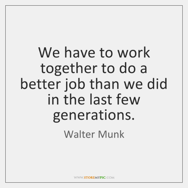 We have to work together to do a better job than we ...