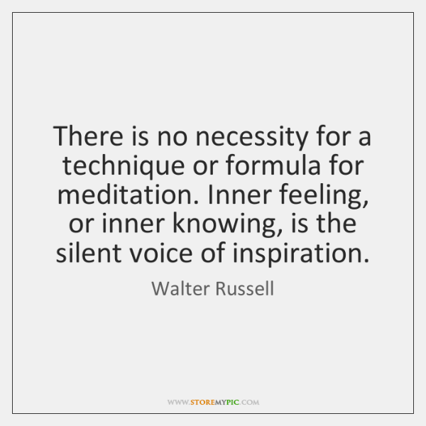 There is no necessity for a technique or formula for meditation. Inner ...