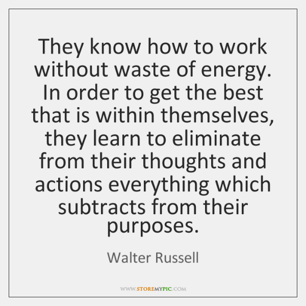 They know how to work without waste of energy. In order to ...