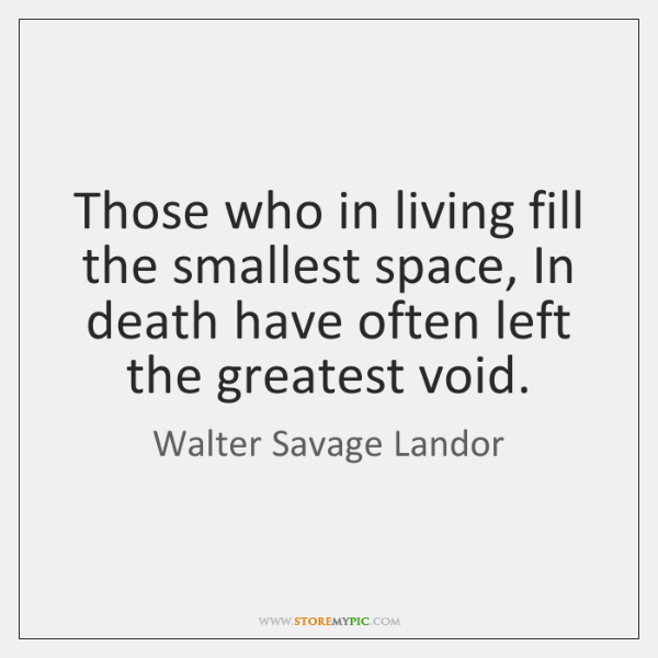Those who in living fill the smallest space, In death have often ...