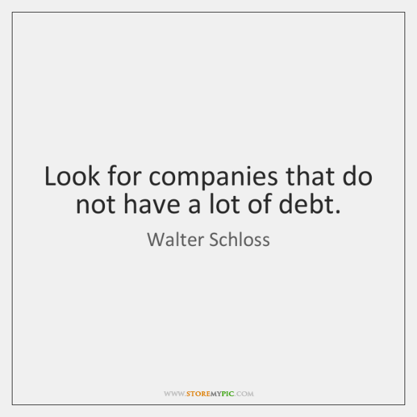 Look for companies that do not have a lot of debt.