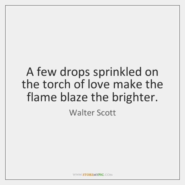 A few drops sprinkled on the torch of love make the flame ...