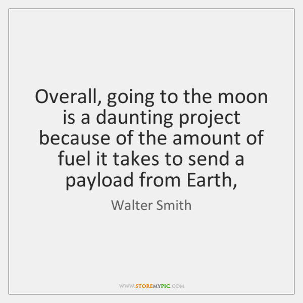 Overall, going to the moon is a daunting project because of the ...