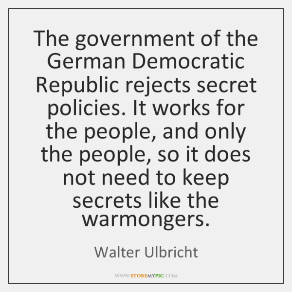 The government of the German Democratic Republic rejects secret policies. It works ...