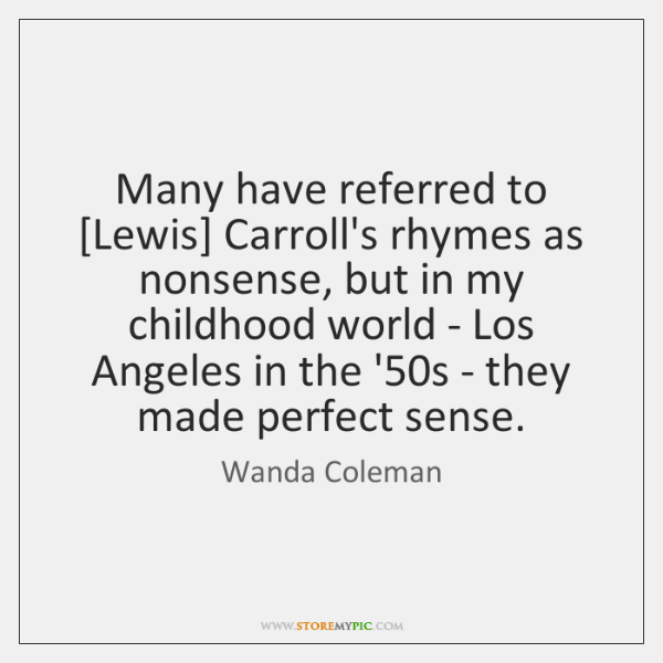 Many have referred to [Lewis] Carroll's rhymes as nonsense, but in my ...