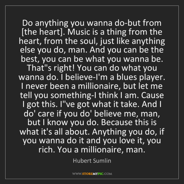 Hubert Sumlin: Do anything you wanna do-but from [the heart]. Music...