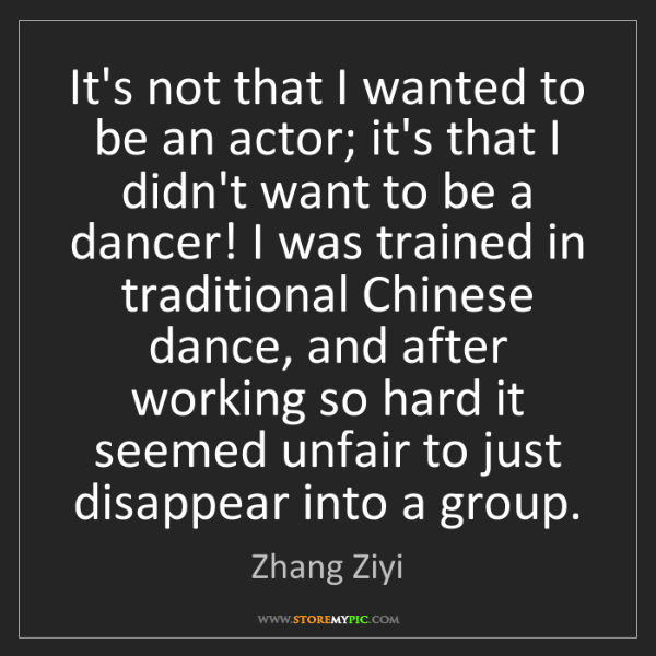 Zhang Ziyi: It's not that I wanted to be an actor; it's that I didn't...