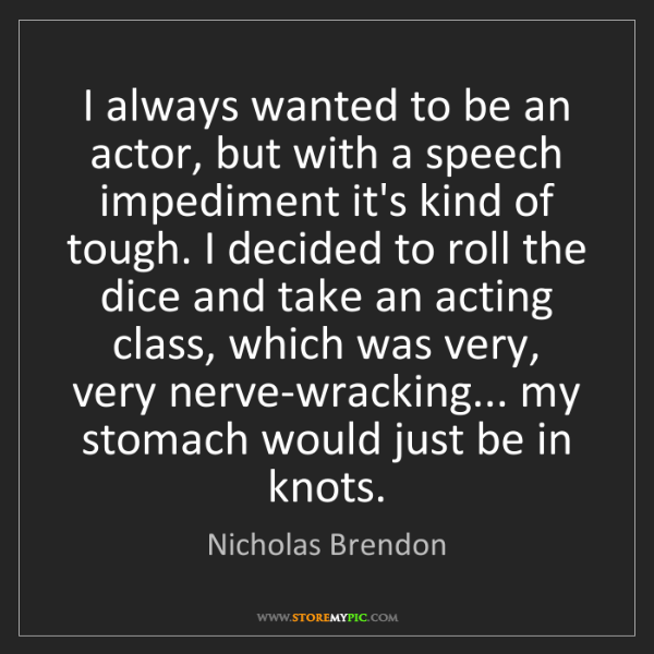 Nicholas Brendon: I always wanted to be an actor, but with a speech impediment...