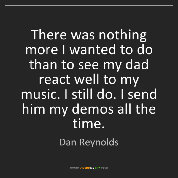 Dan Reynolds: There was nothing more I wanted to do than to see my...