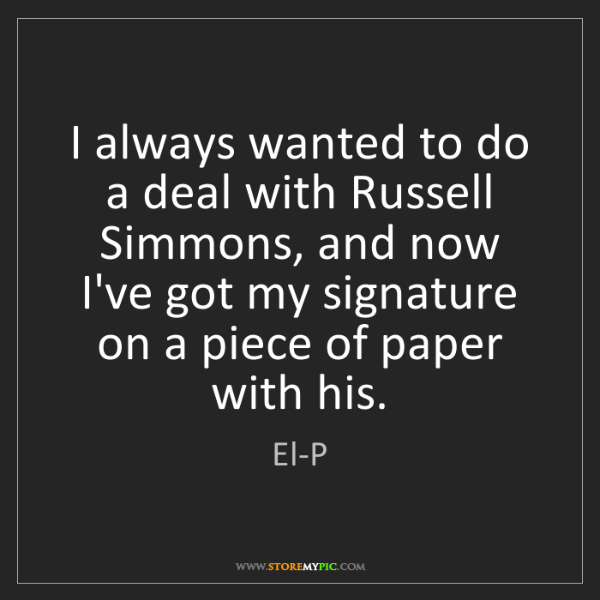 El-P: I always wanted to do a deal with Russell Simmons, and...