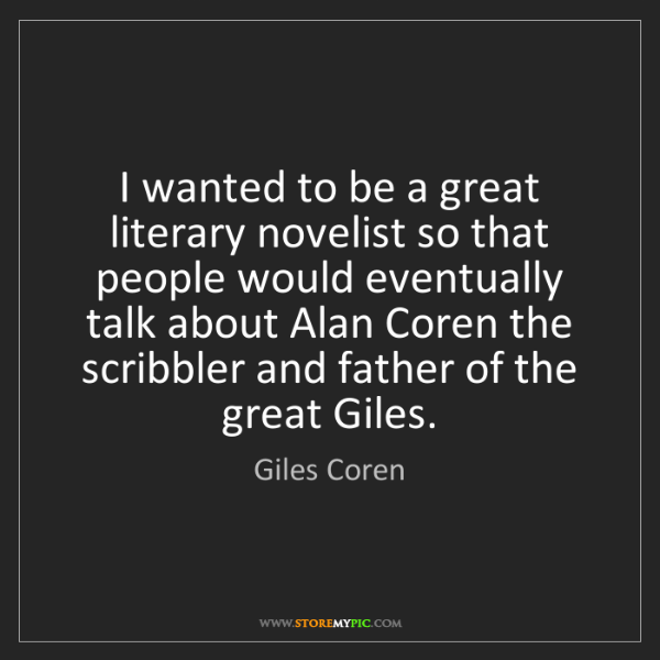 Giles Coren: I wanted to be a great literary novelist so that people...