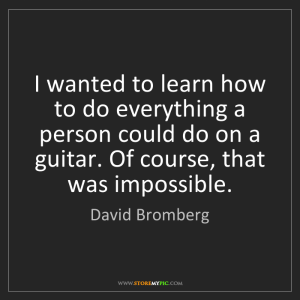 David Bromberg: I wanted to learn how to do everything a person could...