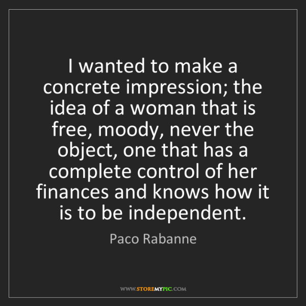 Paco Rabanne: I wanted to make a concrete impression; the idea of a...