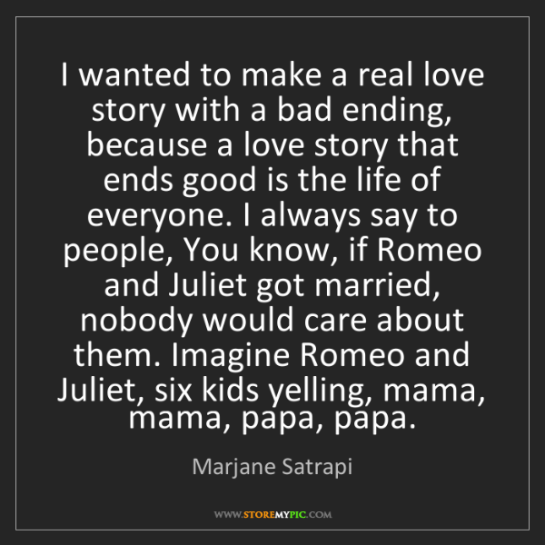 Marjane Satrapi: I wanted to make a real love story with a bad ending,...