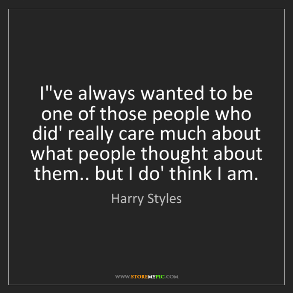 Harry Styles: I've always wanted to be one of those people who did'...
