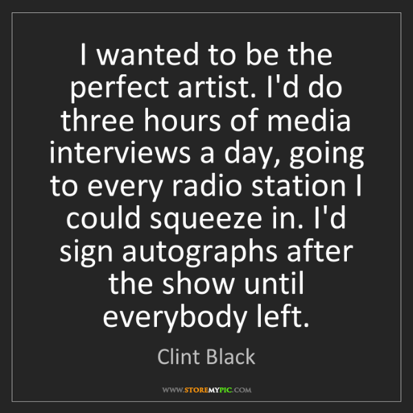 Clint Black: I wanted to be the perfect artist. I'd do three hours...