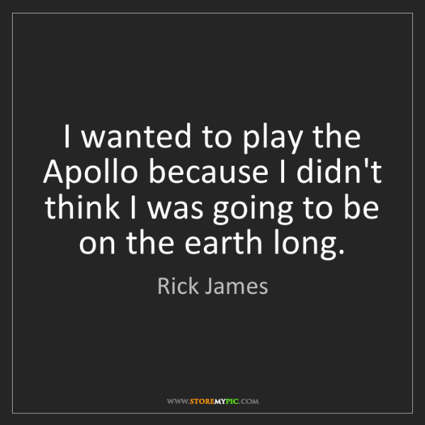Rick James: I wanted to play the Apollo because I didn't think I...