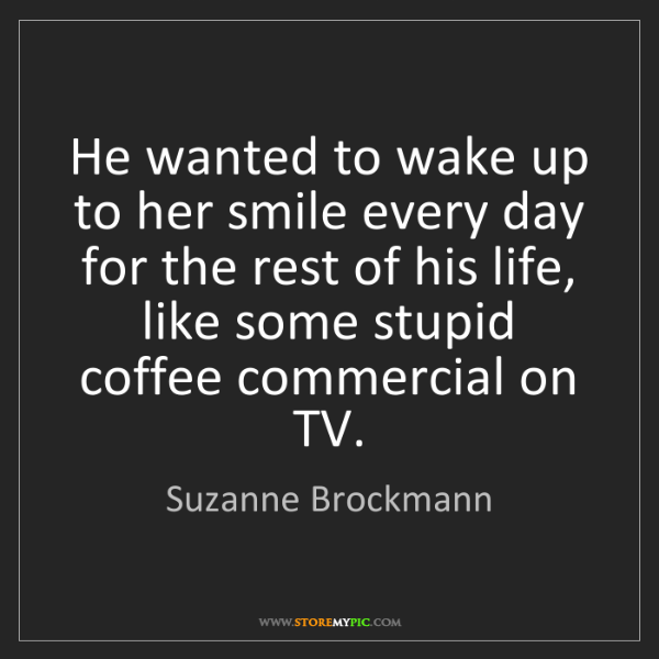 Suzanne Brockmann: He wanted to wake up to her smile every day for the rest...