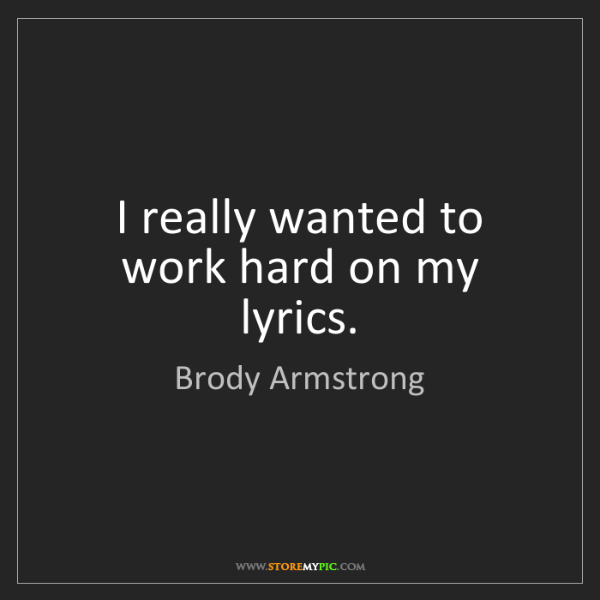 Brody Armstrong: I really wanted to work hard on my lyrics.