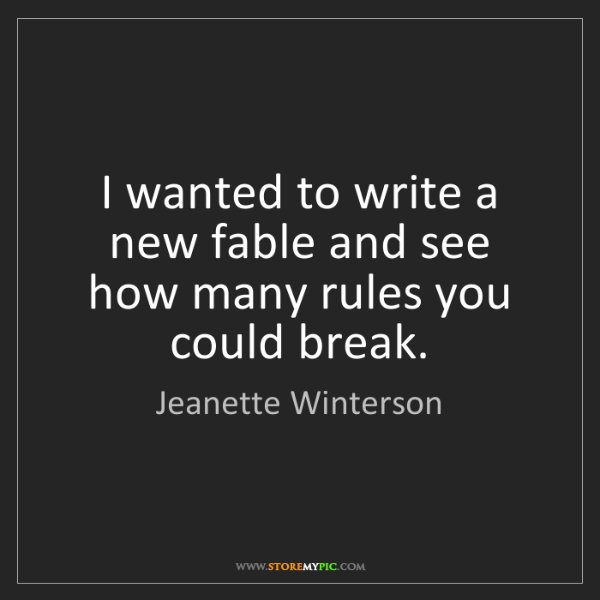 Jeanette Winterson: I wanted to write a new fable and see how many rules...