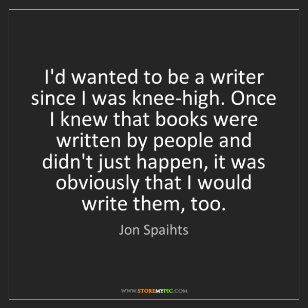 Jon Spaihts: I'd wanted to be a writer since I was knee-high. Once...