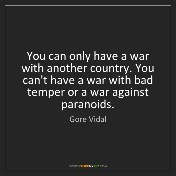 Gore Vidal: You can only have a war with another country. You can't...