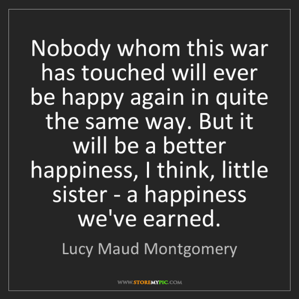 Lucy Maud Montgomery: Nobody whom this war has touched will ever be happy again...