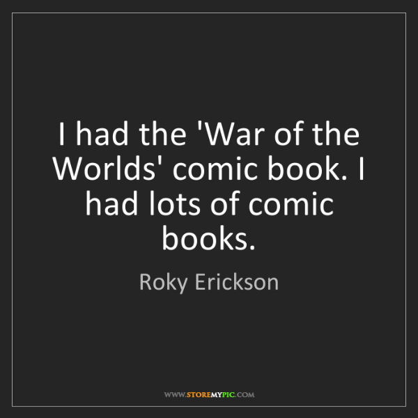 Roky Erickson: I had the 'War of the Worlds' comic book. I had lots...