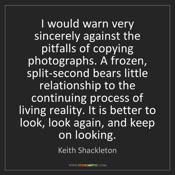 Keith Shackleton: I would warn very sincerely against the pitfalls of copying...