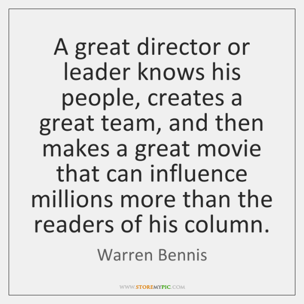 A great director or leader knows his people, creates a great team, ...
